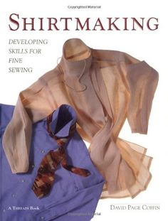 Shirtmaking: Developing Skills For Fine Sewing - Kindle edition by David Coffin. Crafts, Hobbies & Home Kindle eBooks @ Amazon.com.