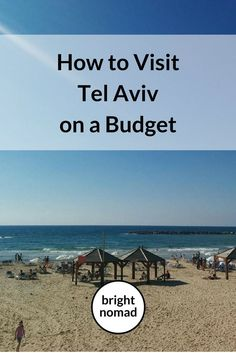 How to Visit Tel Aviv on a Budget - Insider Tips - Bright Nomad http://brightnomad.net/how-to-visit-tel-aviv-on-a-budget-insider-tips/