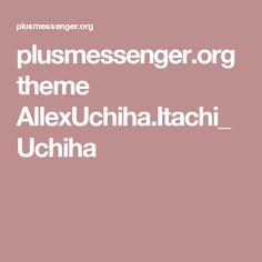 plusmessenger.org theme AllexUchiha.Itachi_Uchiha