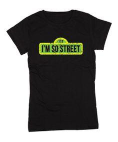 I'm so street. sesame street