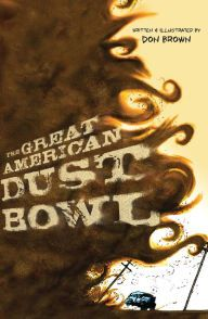 The Great American Dust Bowl by Don Brown -- Prairie Pasque 2015-16 Nominee