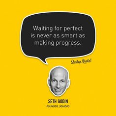 Waiting for perfect is never as smart as making progress. - Seth Godin, Founder, Squidoo #startup #quote #entrepreneur