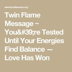 Twin Flame Message ~ You're Tested Until Your Energies Find Balance — Love Has Won