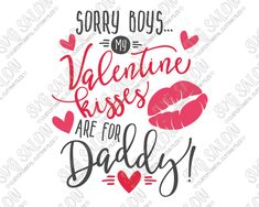 Sorry Boys My Valentine Kisses Are For Daddy SVG Cut File Set