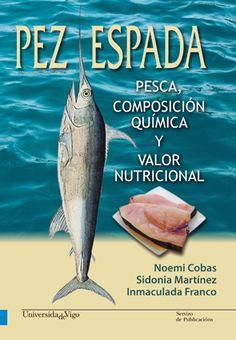 Pez espada : pesca, composición química y valor nutricional / Noemí Cobas, Sidonia Martínez, Inmaculada Franco ; colabora, OR.PA.GU.