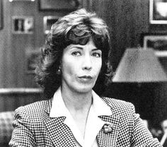 Lily Tomlin: 9 to 5.... Strong and sophisticated...Wants to move up to managment
