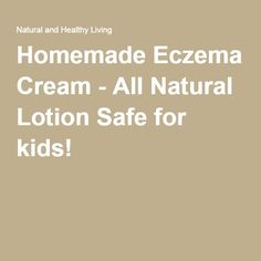 Homemade Eczema Cream - All Natural Lotion Safe for kids!