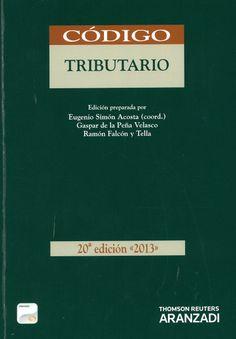 Código tributario / autores, Eugenio Simón Acosta (coord.), Gaspar de la Peña Velasco, Ramón Falcón y Tella. - Cizur Menor (Navarra) : Thomson-Aranzadi, 2013. - 20ª ed.