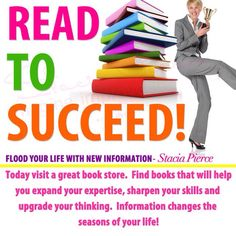 Happy Monday: Read to Succeed, visit a bookstore or grab a good book off your bookshelf and be inspired. Information often changes the seasons of our life! #quote #myownquote #read #journalize #lifecoach2women #entrepreneurs #womenceo #womeninbiz #success #businesswomen #businessblog #successchronicles #inspiration #motivation #books #authors