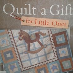 Quilt A Gift 22 Projects Baby Quilts Bunnies Horses Teddy Bears Gifts Gaudet