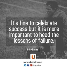 """""""It's fine to celebrate success but it is more important to heed the lessons of failure."""" Bill Gates Quotes"""