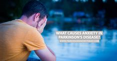 Our Parkinson's Place: What Causes Anxiety in Parkinson's Disease?