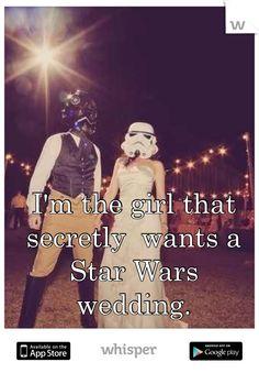 I'm the girl that secretly wants a Star Wars wedding.