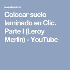 Colocar suelo laminado en Clic. Parte I (Leroy Merlin) - YouTube