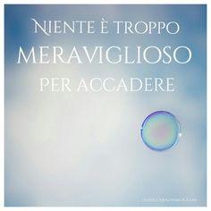 Niente è troppo meraviglioso per accadere #citazioni #piumarossa #quote