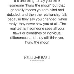 """Kelli Jae Baeli - """"It's one thing to say you think someone """"hung the moon"""" but that generally means..."""". romance, relationships, love, hung-the-moon"""