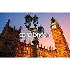 I have to, ever since I was little, I've always wanted to go to London, not sure why. Just think it would be...amazing. :)