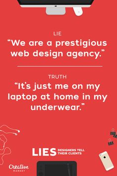 "20 Lies Designers Tell Their Clients on @creativemarket: ""We are a prestigious web design agency."""