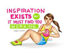 """""""Inspiration does not exist. It does not exist for the lazy. For the no-passionate. For the idle. It only exists for the hard-working. The diligent. The zealous and determined. Inspiration exists, but it must find you working."""""""