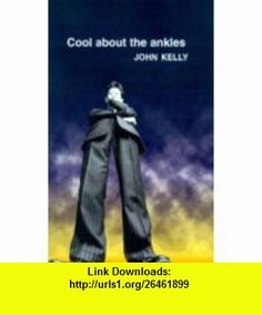 Cool About the Ankles (9780856405914) John Kelly , ISBN-10: 0856405914  , ISBN-13: 978-0856405914 ,  , tutorials , pdf , ebook , torrent , downloads , rapidshare , filesonic , hotfile , megaupload , fileserve