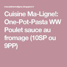 Cuisine Ma-Ligne!: One-Pot-Pasta WW Poulet sauce au fromage (10SP ou 9PP)
