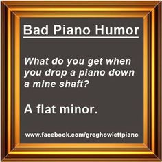 What do you get when you drop a piano down a mine shaft? A flat minor! Saw that one coming, didn't ya? Happy Monday! #music #humor #joke