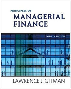 See all answers from Principles of managerial finance edition Lawrence J Gitman, Chad J Zutter Cheap Textbooks Online, Rent Textbooks, Time Value Of Money, Cost Of Capital, Study Methods, Essay Questions, Learning Goals, Online Tests, Financial Statement