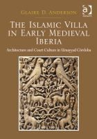 The Islamic villa in early medieval Iberia : architecture and court culture in Umayyad Cordoba /  Glaire D. Anderson http://encore.fama.us.es/iii/encore/record/C__Rb2600007?lang=spi