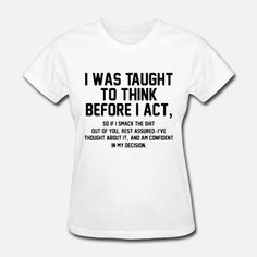 I was taught to think before I act hipster grandma Women's T-Shirt Funny T Shirt Sayings, Sarcastic Shirts, T Shirts With Sayings, Funny Tees, Dad To Be Shirts, Cute Shirts, Funny Shirts For Men, T Shirts For Women, Funny Outfits