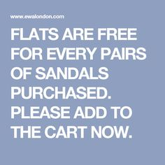 FLATS ARE FREE FOR EVERY PAIRS OF SANDALS PURCHASED. PLEASE ADD TO THE CART NOW.