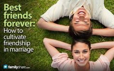Best friends forever: How to cultivate friendship in marriage