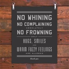 No whining, No complaining, absolutely no frowning. Only Hugs, smiles, and warm fuzzy feelings.   Check out www.KailaAdventures.com to see why I've always got a smile on my face!