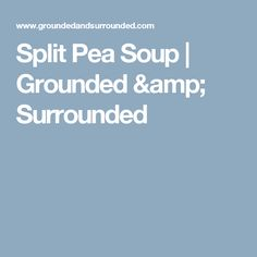 Split Pea Soup   Grounded & Surrounded