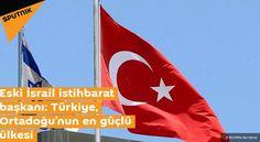 İSRAİL DOSYASI /// Eski İsrail istihbarat başkanı : Türkiye, Ortadoğu'nun en güçlü ülkesi