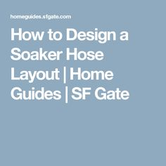 How to Design a Soaker Hose Layout | Home Guides | SF Gate
