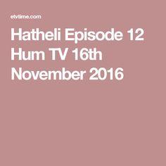 Hatheli Episode 12 Hum TV 16th November 2016
