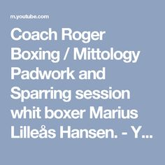 Coach Roger Boxing / Mittology Padwork and Sparring session whit boxer Marius Lilleås Hansen. - YouTube