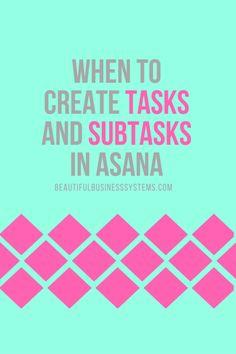 When To Create Tasks & Subtasks In Asana - via @Beautiful Business Systems