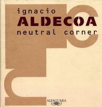 Neutral corner / Ignacio Aldecoa ; fotografías de Ramón      Masats ; prólogo de Miguel Garcia-Posada.-- Madrid : Santillana,      D.L. 1996.