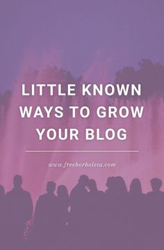 Little Known Ways to Grow Your Blog