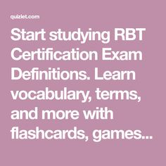 Start studying RBT Certification Exam Definitions. Learn vocabulary, terms, and more with flashcards, games, and other study tools.