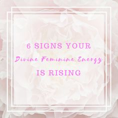 6 Signs Your Divine Feminine Energy Is Rising