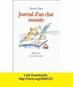 Journal Dun Chat Assassin         Fl (9782211042871) Anne Fine , ISBN-10: 2211042872  , ISBN-13: 978-2211042871 ,  , tutorials , pdf , ebook , torrent , downloads , rapidshare , filesonic , hotfile , megaupload , fileserve