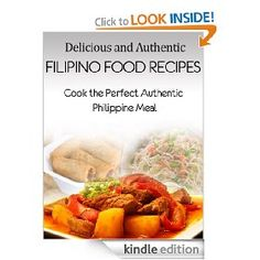Delicious and Authentic Filipino Food Recipes - Cook the Perfect Authentic Phillipine Meal [Kindle Edition], (adobo, filipino food recipes, filipino recipes, flilipino food, pancit, philippine food recipes, filipino)
