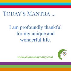 Today's #Mantra. . . I am profoundly thankful for my unique and wonderful life. #affirmation #trainyourbrain #ltg Would you like these mantras in your email inbox? Click here: