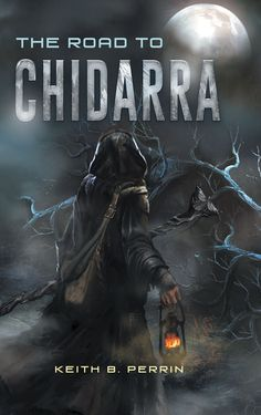 "Books | Christian Faith Publishing Author Keith B. Perrin's newly released ""The Road to Chidarra"" is a Christian based fantasy novel set in an age when men were plagued by the cruel gods and monsters who dwelled upon the earth."