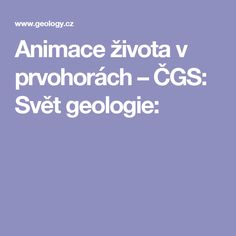 Animace života v prvohorách – ČGS: Svět geologie:
