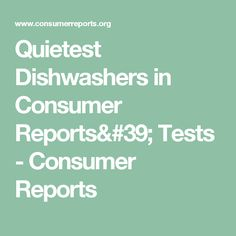 Quietest Dishwashers in Consumer Reports' Tests - Consumer Reports