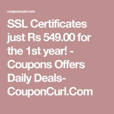 SSL Certificates just Rs 549.00 for the 1st year! - Coupons Offers Daily Deals- CouponCurl.Com