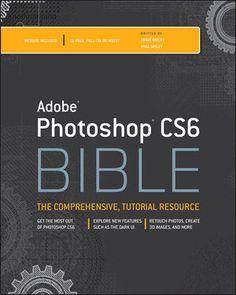 Wiley: Adobe Photoshop CS6 Bible - Brad Dayley, DaNae Dayley